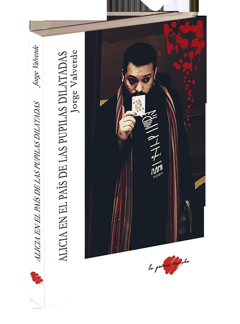 Libro de poesía de Jorge Valverde. Alicia en el país de las pupilas dilatadas